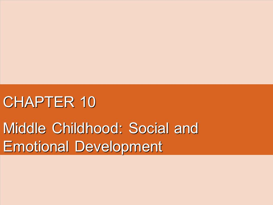 CHAPTER 10 Middle Childhood: Social and Emotional Development