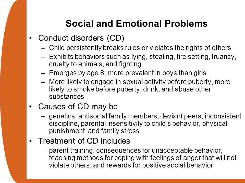 Conduct disorders (CD) –Child persistently breaks rules or violates the rights of others –Exhibits behaviors such as lying, stealing, fire setting, tr