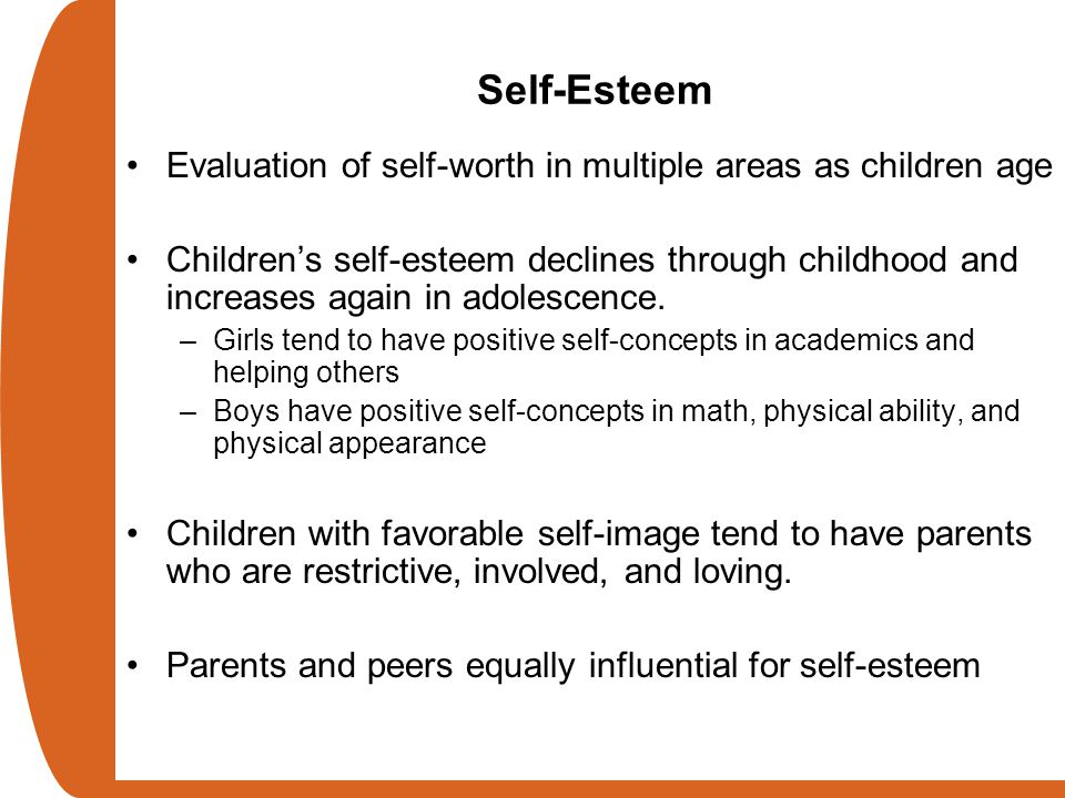 Self-Esteem Evaluation of self-worth in multiple areas as children age Children's self-esteem declines through childhood and increases again in adoles