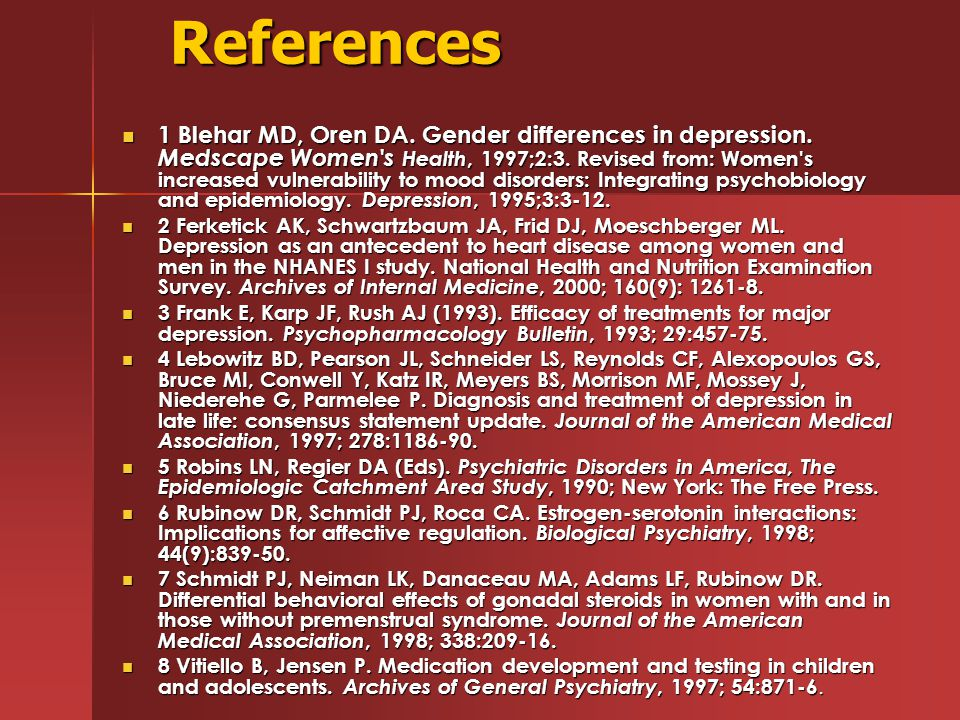 References 1 Blehar MD, Oren DA. Gender differences in depression.