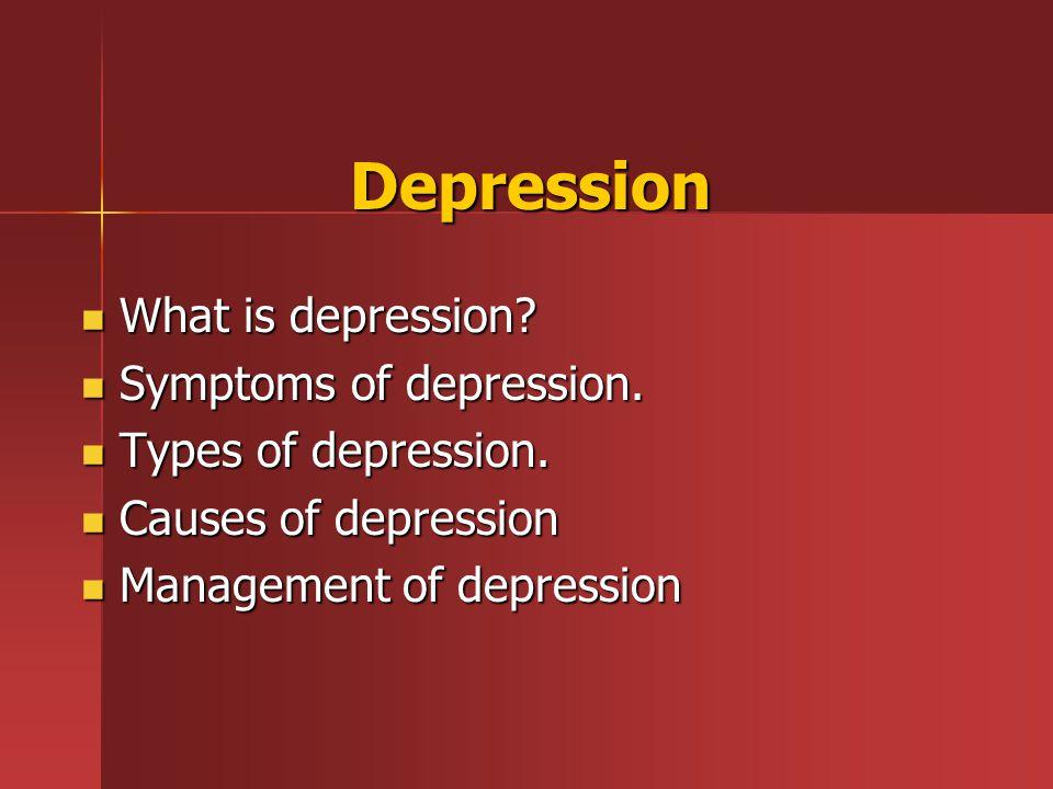 Depression What is depression? What is depression? Symptoms of depression. Symptoms of depression. Types of depression. Types of depression. Causes of