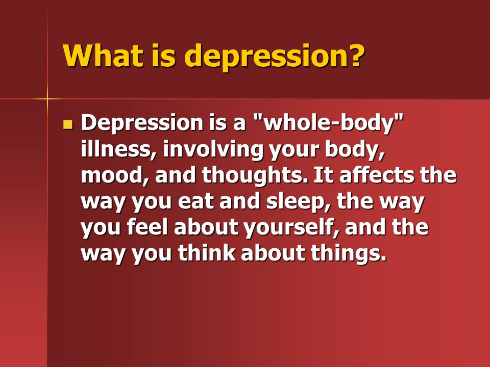What is depression? Depression is a