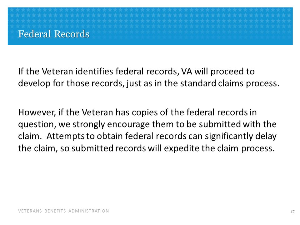 VETERANS BENEFITS ADMINISTRATION Private Medical Evidence In the FDC program, the Veteran must submit copies of the treatment records for VA to consider in order to remain eligible for the FDC program.