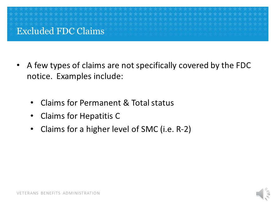 VETERANS BENEFITS ADMINISTRATION Excluded FDC Claims A few types of claims are not specifically covered by the FDC notice.