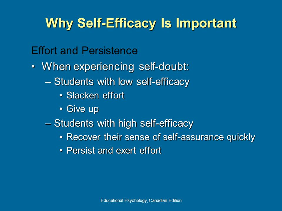 Educational Psychology, Canadian Edition Effort and Persistence When experiencing self-doubt:When experiencing self-doubt: –Students with low self-eff