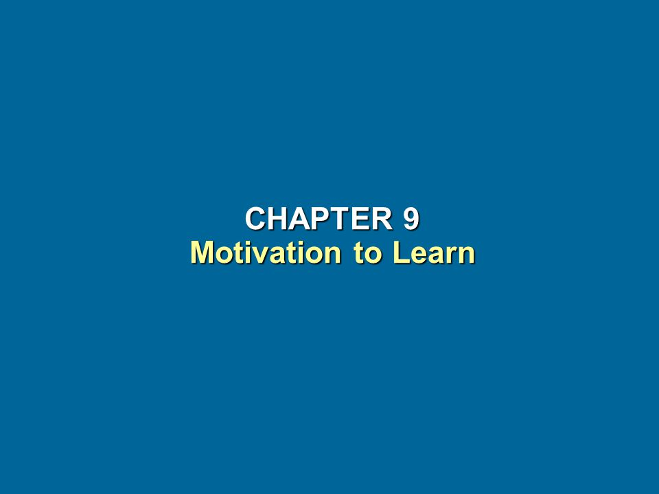CHAPTER 9 Motivation to Learn