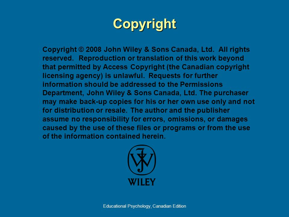 Educational Psychology, Canadian Edition Copyright Copyright © 2008 John Wiley & Sons Canada, Ltd. All rights reserved. Reproduction or translation of