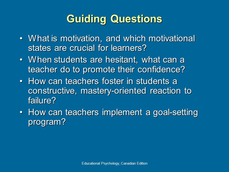 Educational Psychology, Canadian Edition Guiding Questions What is motivation, and which motivational states are crucial for learners?What is motivati