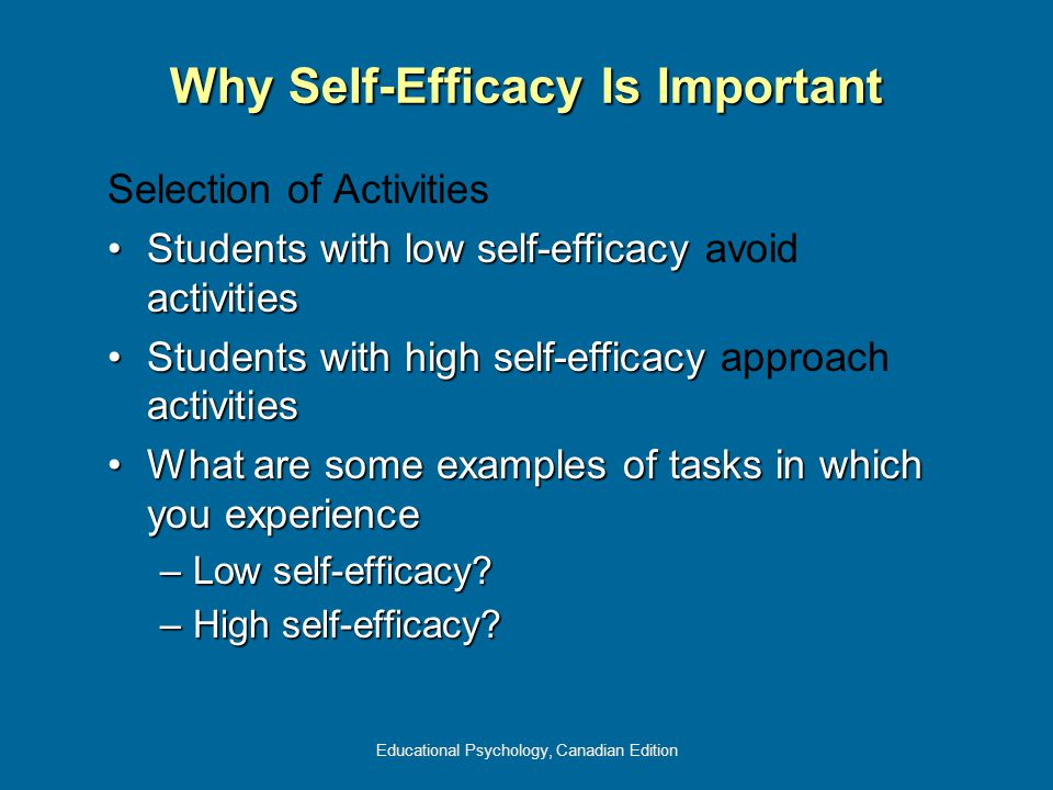 Educational Psychology, Canadian Edition Selection of Activities Students with low self-efficacy activitiesStudents with low self-efficacy avoid activ