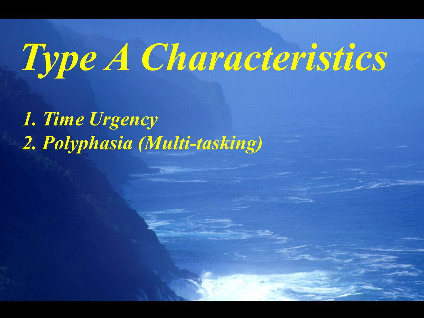 Type A Characteristics 1. Time Urgency 2. Polyphasia (Multi-tasking)