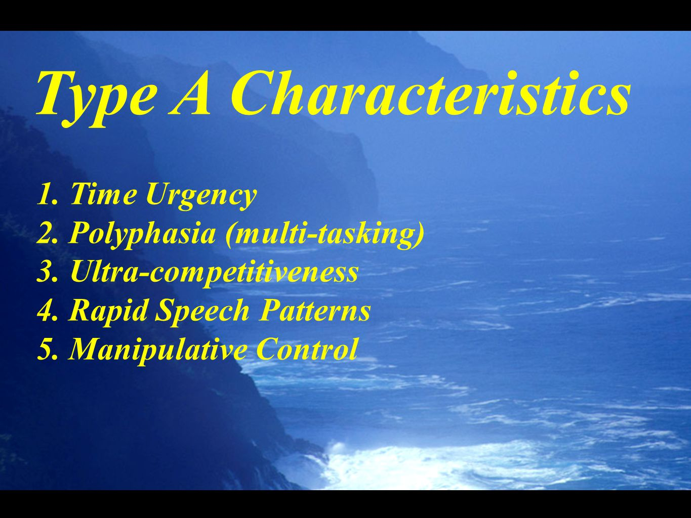 Type A Characteristics 1. Time Urgency 2. Polyphasia (multi-tasking) 3.