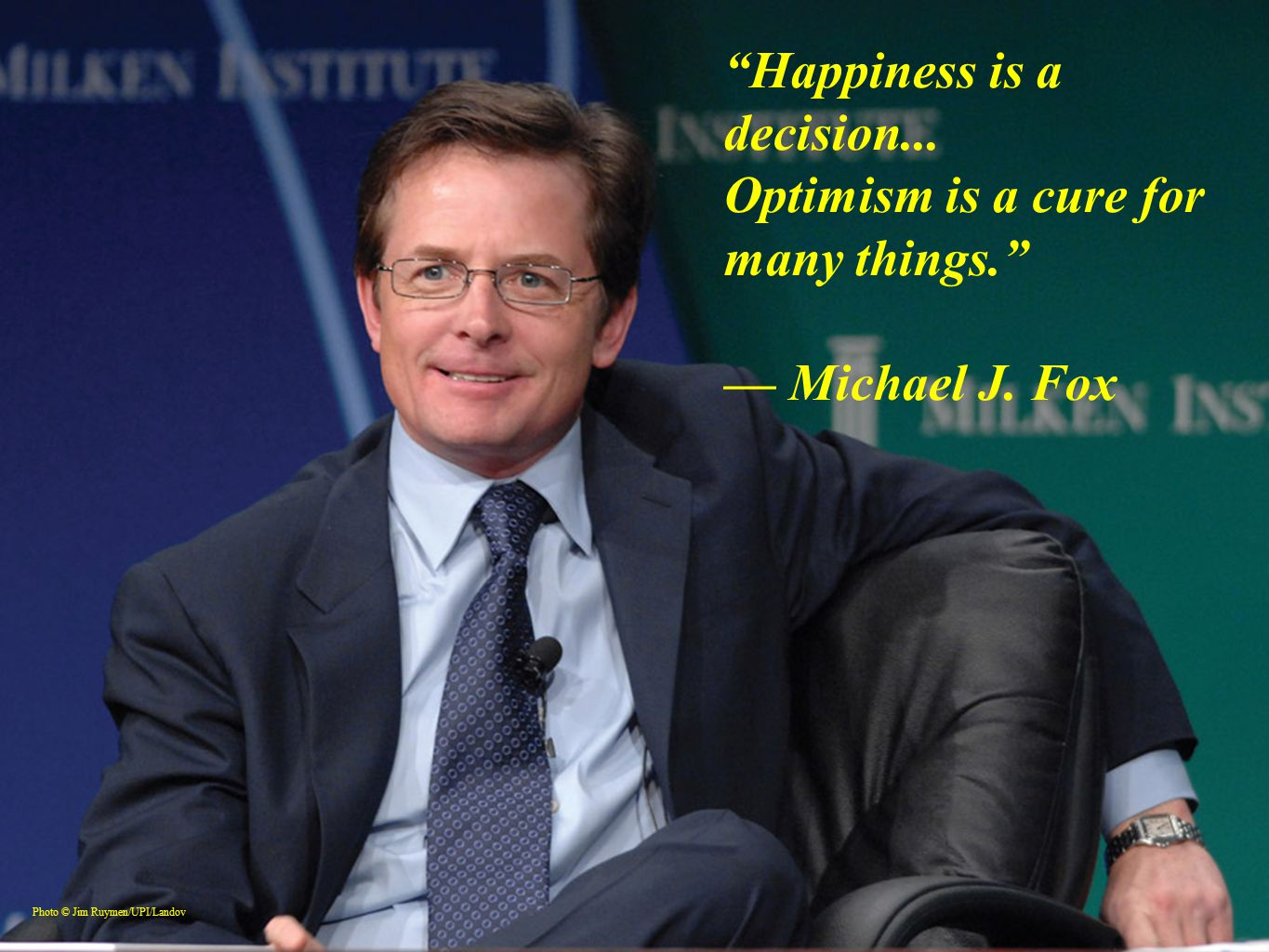 Happiness is a decision... Optimism is a cure for many things. — Michael J.