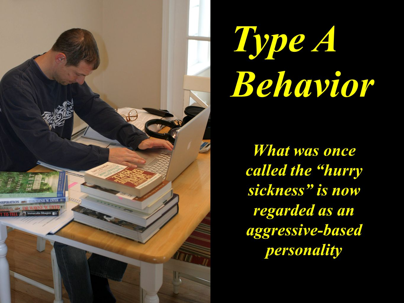 Type A Behavior What was once called the hurry sickness is now regarded as an aggressive-based personality