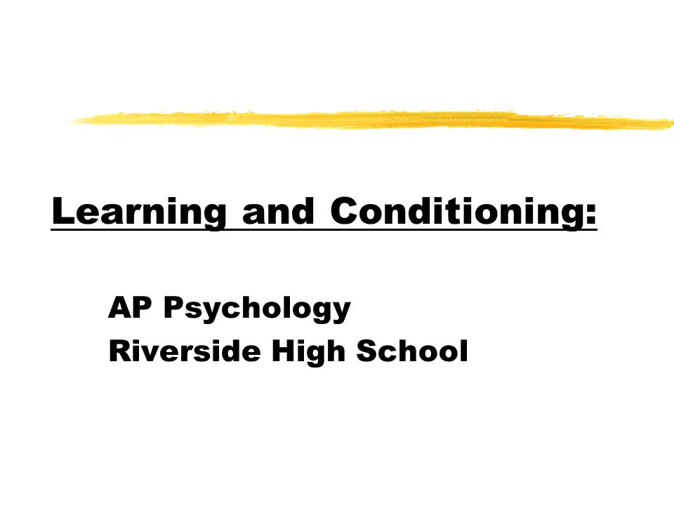 Learning and Conditioning: AP Psychology Riverside High School
