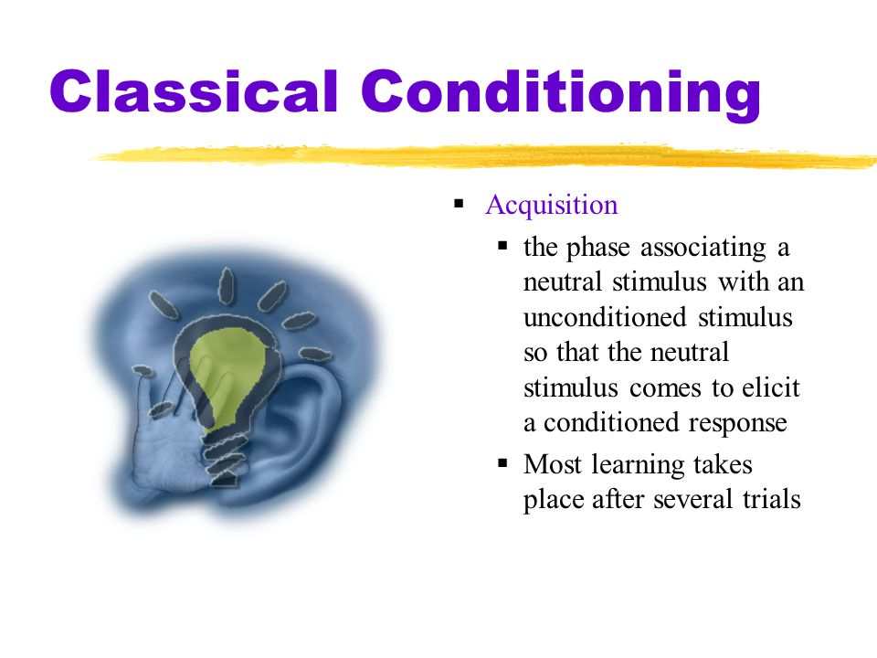 Classical Conditioning  Acquisition  the phase associating a neutral stimulus with an unconditioned stimulus so that the neutral stimulus comes to e