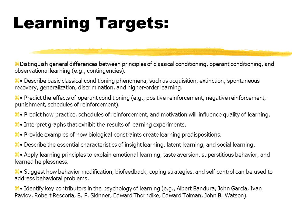Learning Targets:  Distinguish general differences between principles of classical conditioning, operant conditioning, and observational learning (e.