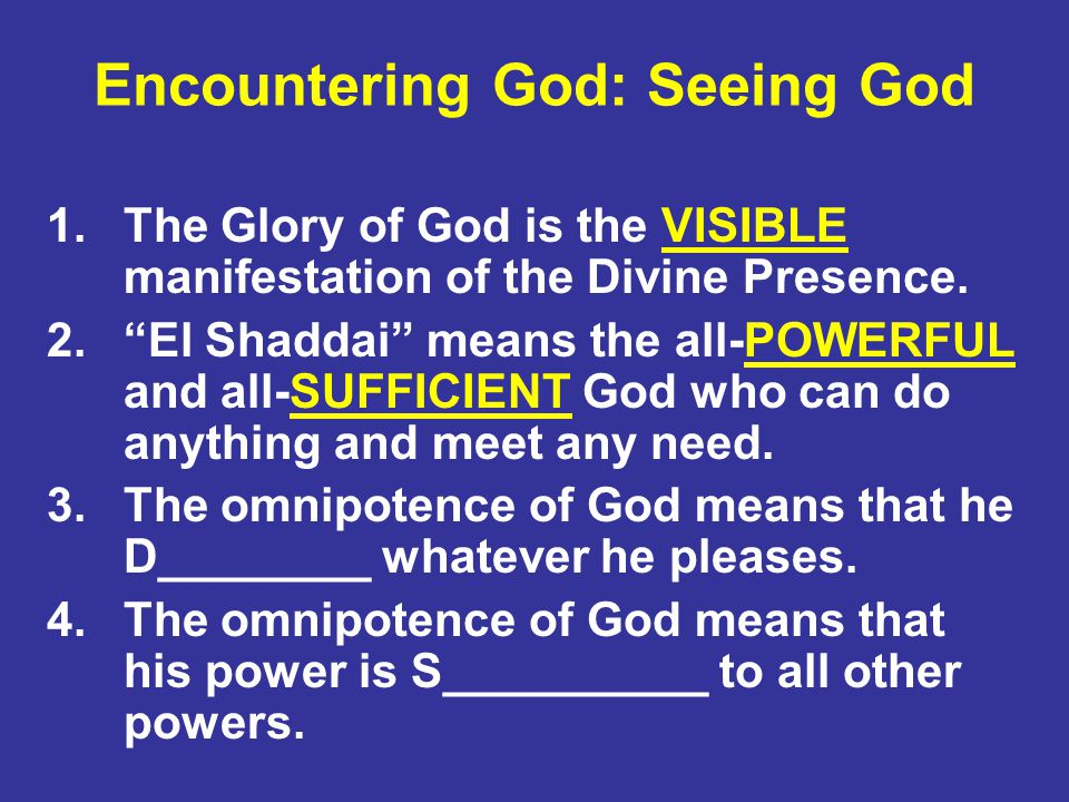 Encountering God: Seeing God 1.The Glory of God is the VISIBLE manifestation of the Divine Presence.