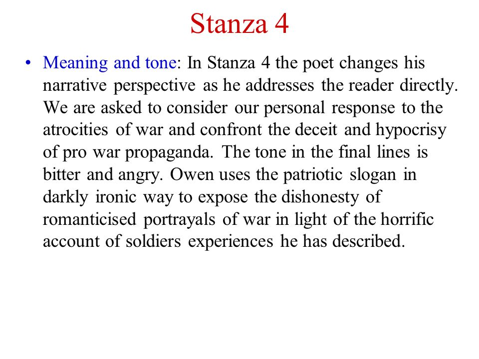 Stanza 4 Meaning and tone: In Stanza 4 the poet changes his narrative perspective as he addresses the reader directly.