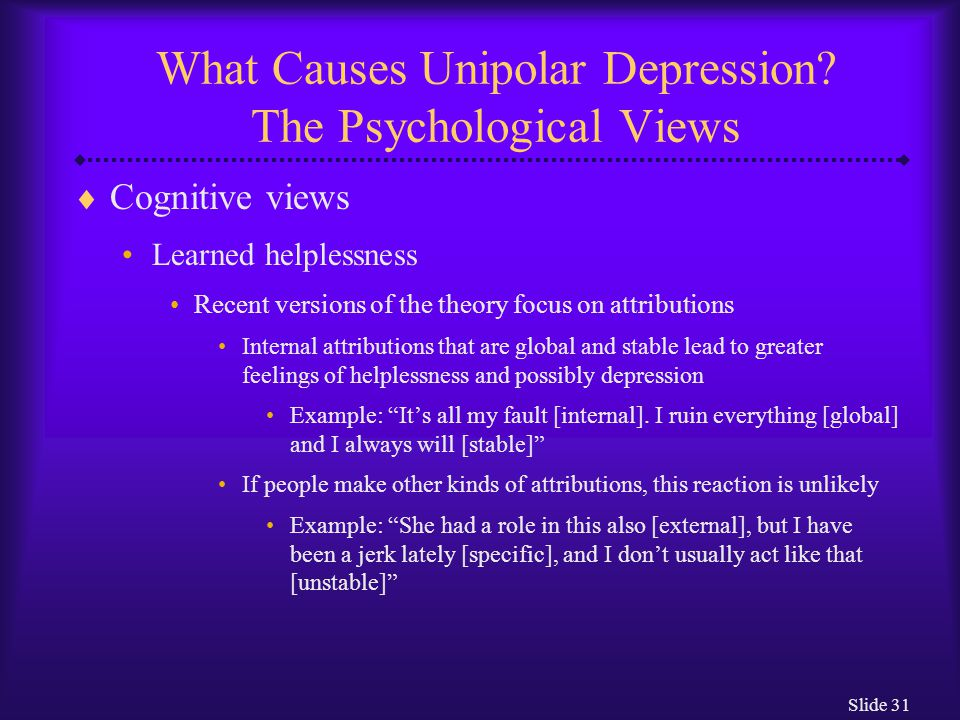 Slide 31 What Causes Unipolar Depression.
