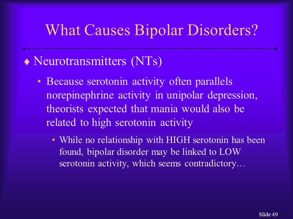 Slide 49 What Causes Bipolar Disorders.