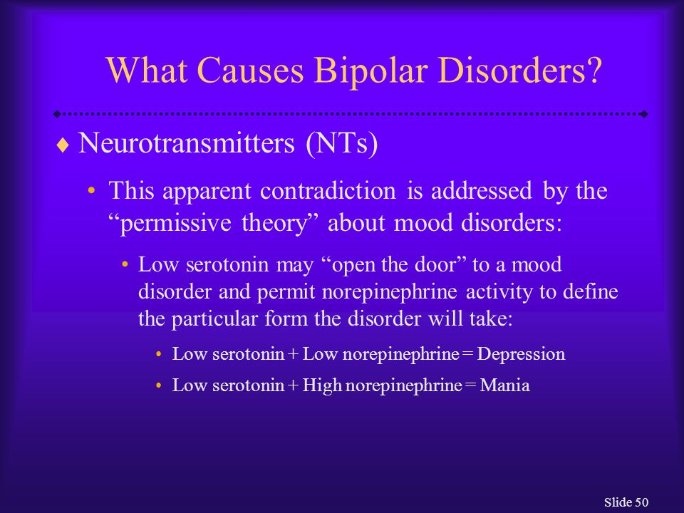 Slide 50 What Causes Bipolar Disorders.