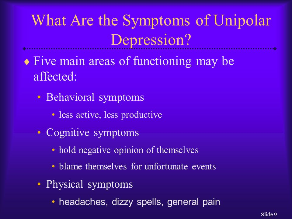 Slide 9 What Are the Symptoms of Unipolar Depression.