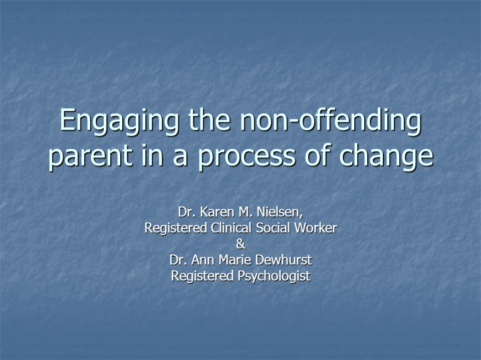 Engaging the non-offending parent in a process of change Dr.