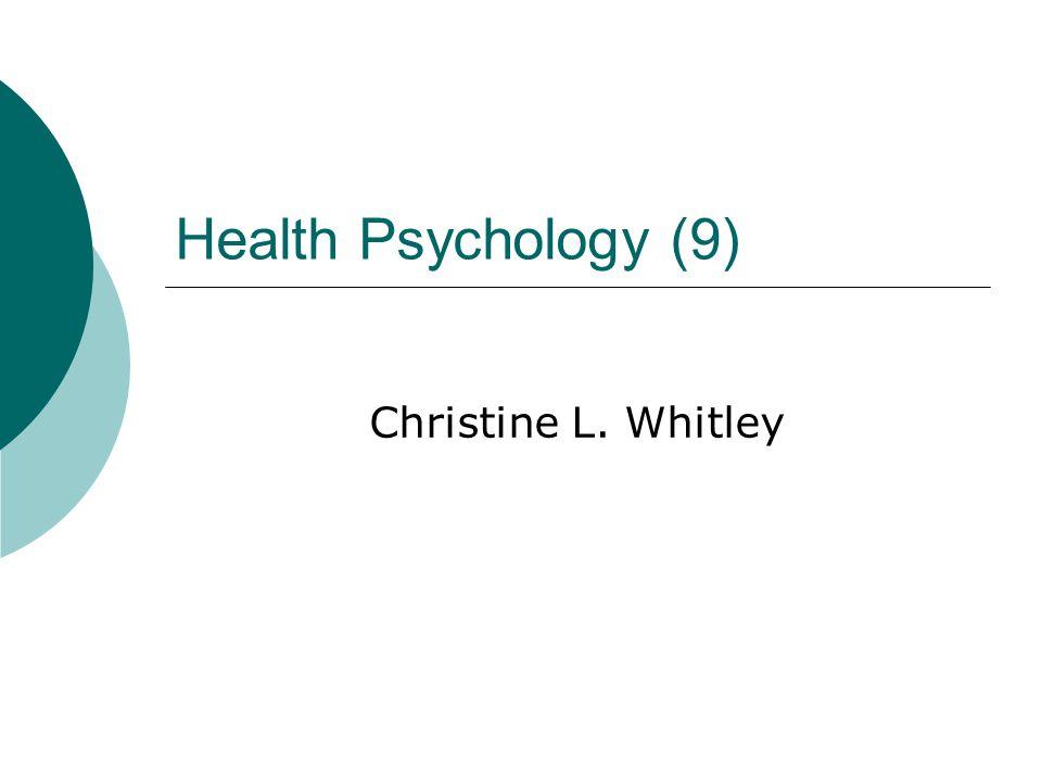Health Psychology (9) Christine L. Whitley