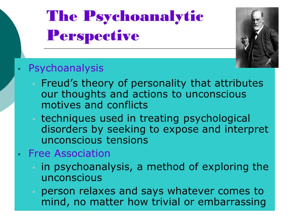 The Psychoanalytic Perspective  Psychoanalysis  Freud's theory of personality that attributes our thoughts and actions to unconscious motives and co