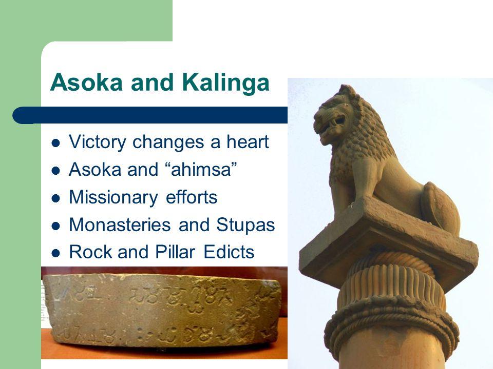 Asoka and Kalinga Victory changes a heart Asoka and ahimsa Missionary efforts Monasteries and Stupas Rock and Pillar Edicts