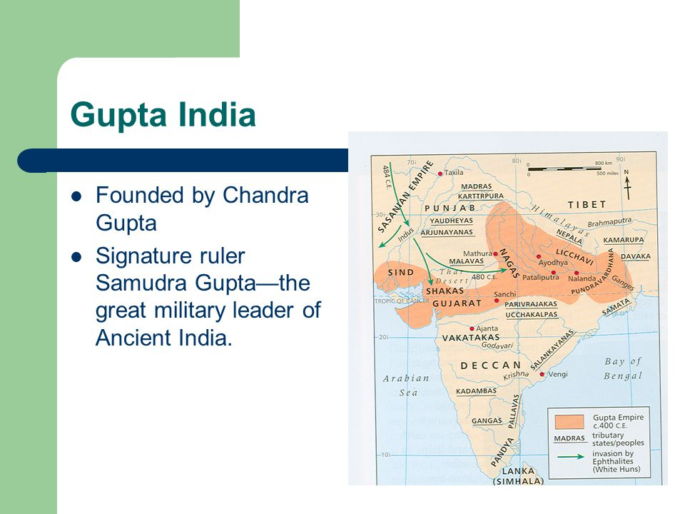 Gupta India Founded by Chandra Gupta Signature ruler Samudra Gupta—the great military leader of Ancient India.
