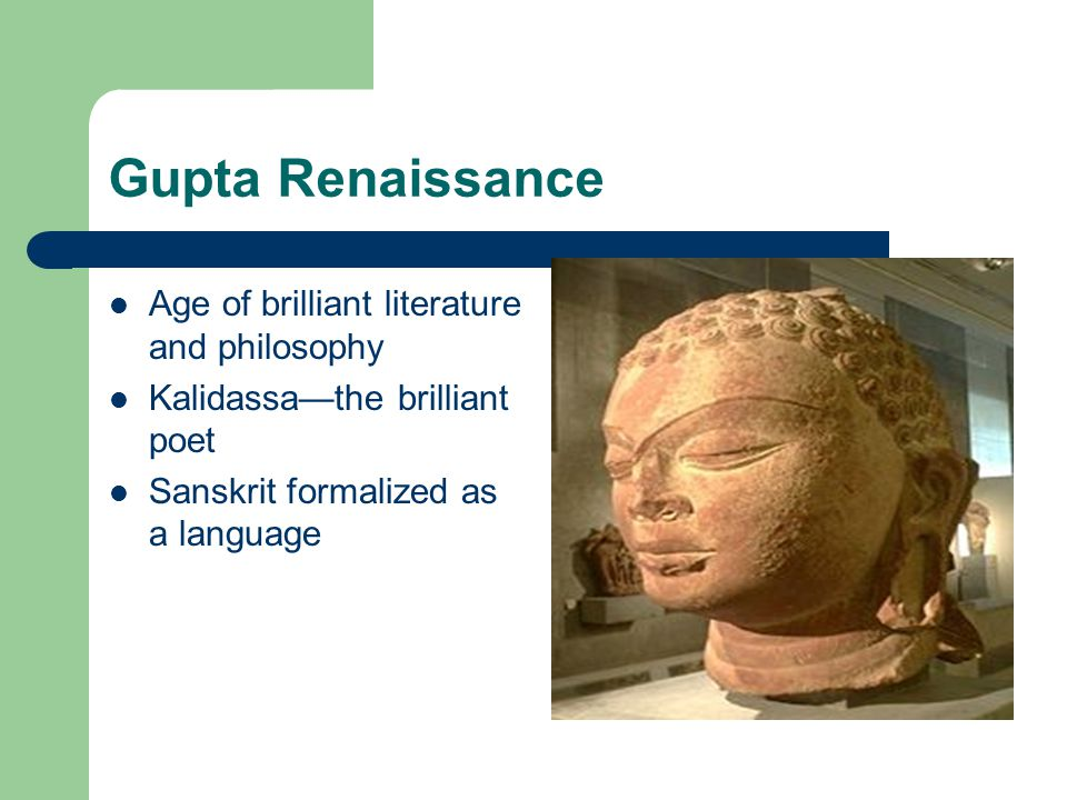 Gupta Renaissance Age of brilliant literature and philosophy Kalidassa—the brilliant poet Sanskrit formalized as a language