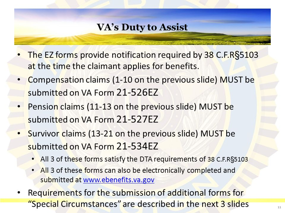 VA's Duty to Assist The EZ forms provide notification required by 38 C.F.R§5103 at the time the claimant applies for benefits. Compensation claims (1-