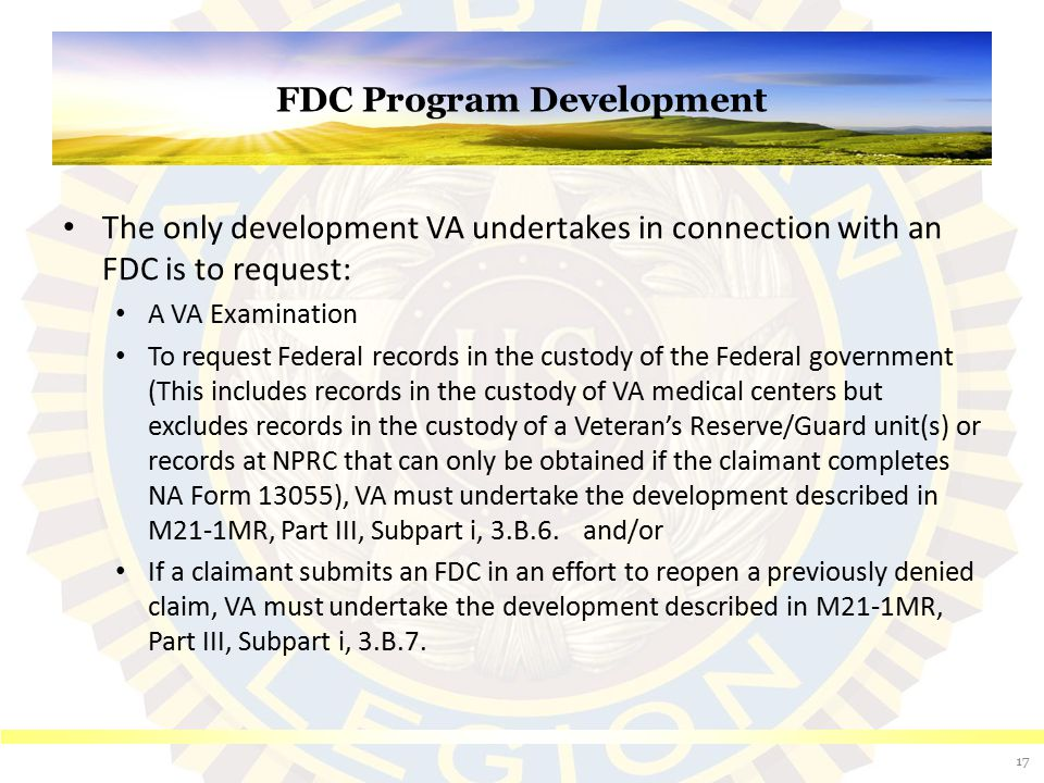 FDC Program Development The only development VA undertakes in connection with an FDC is to request: A VA Examination To request Federal records in the