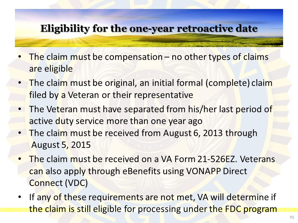 Eligibility for the one-year retroactive date The claim must be compensation – no other types of claims are eligible The claim must be original, an in