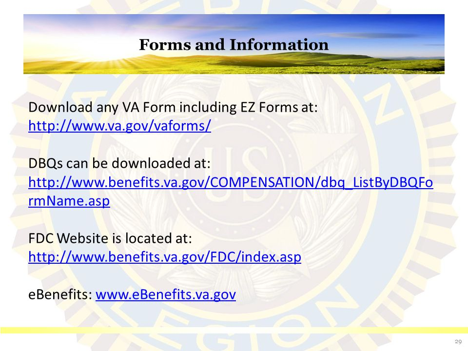 Forms and Information 29 Download any VA Form including EZ Forms at: http://www.va.gov/vaforms/ http://www.va.gov/vaforms/ DBQs can be downloaded at: