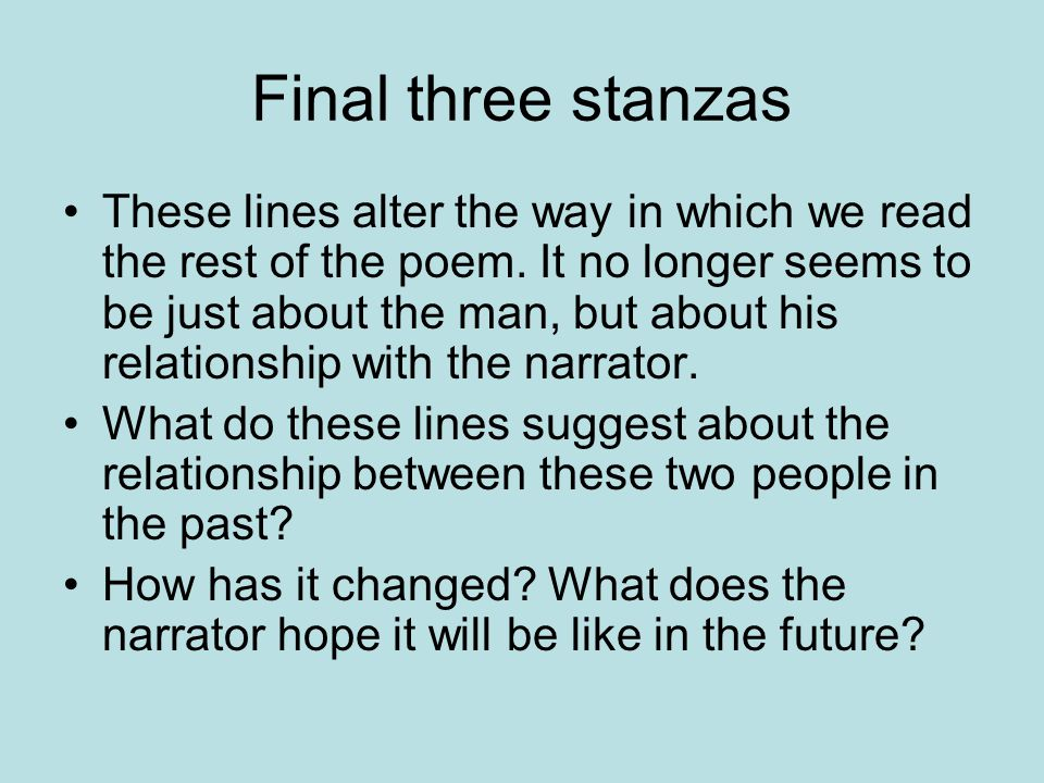 Final three stanzas These lines alter the way in which we read the rest of the poem.