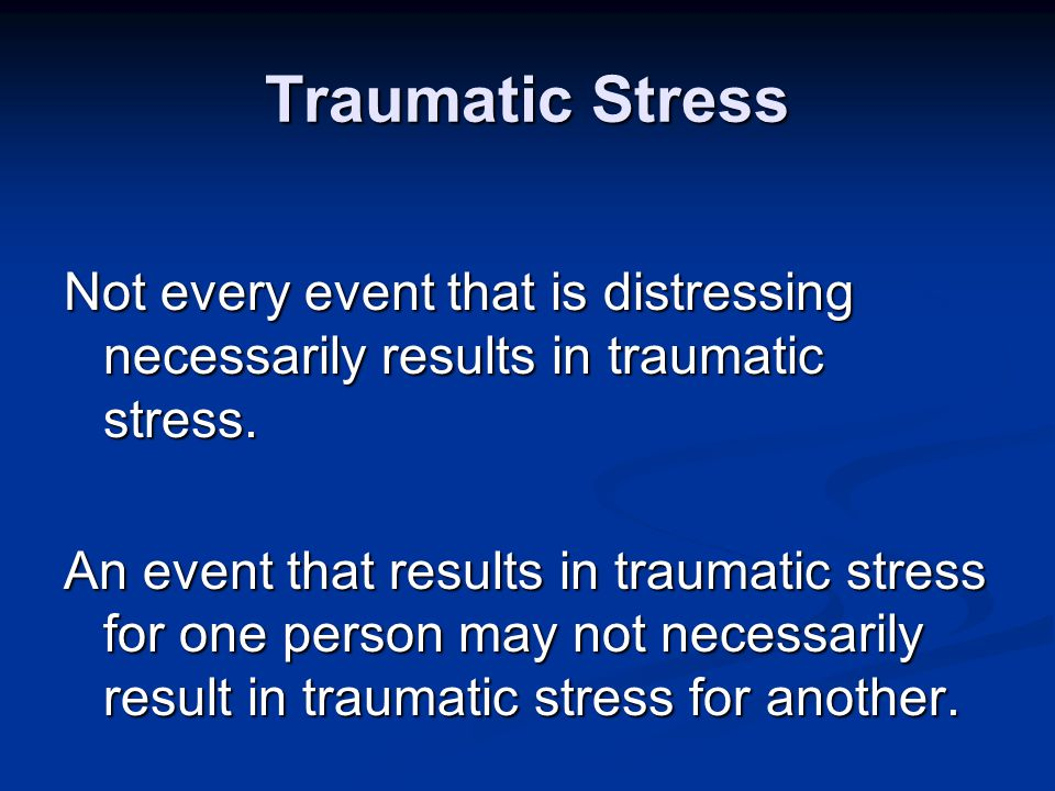 Traumatic Stress Traumatic Stress causes the primal fight or flight or freeze response.