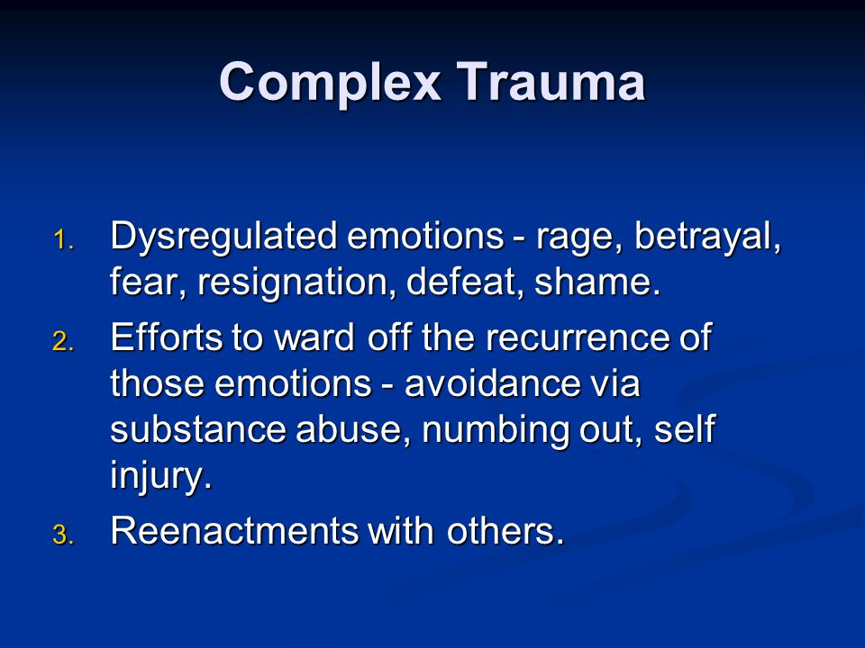 Complex Trauma new concept, new language new concept, new language Complex Trauma is: Complex Trauma is: the experience of multiple traumas developmentally adverse often within child's caregiving system rooted in early life experiences responsible for emotional, behavioral, cognitive, and meaning-making disturbances