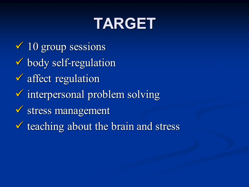 TARGET Developed by Julian Ford at U of CT 11-17 year olds with PTSD/Complex PTSD Provided in juvenile justice or residential treatment settings Non-exposure based treatment