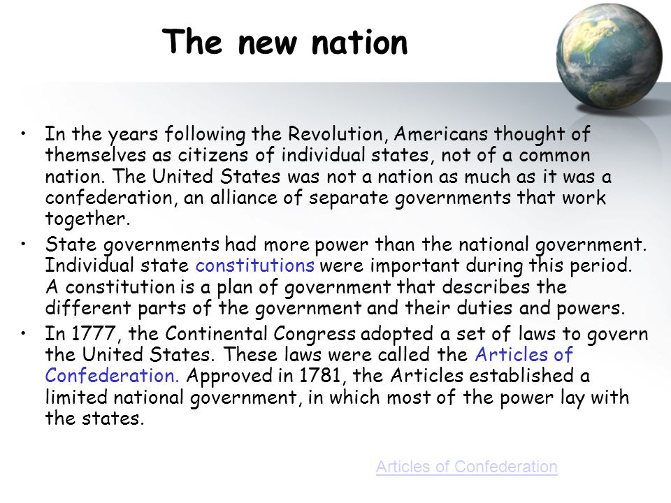 The new nation In the years following the Revolution, Americans thought of themselves as citizens of individual states, not of a common nation. The Un