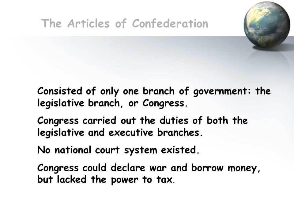 Consisted of only one branch of government: the legislative branch, or Congress. Congress carried out the duties of both the legislative and executive