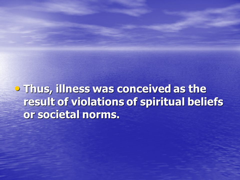 Such supernaturally caused illnesses are commonly thought to have only supernatural cures.