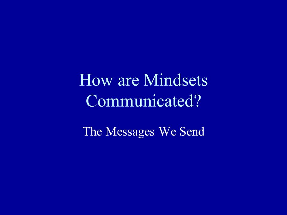How are Mindsets Communicated? The Messages We Send