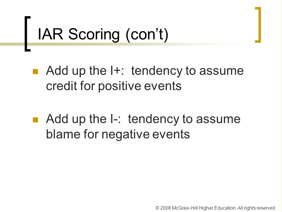 © 2008 McGraw-Hill Higher Education. All rights reserved. IAR Scoring (con't) Add up the I+: tendency to assume credit for positive events Add up the