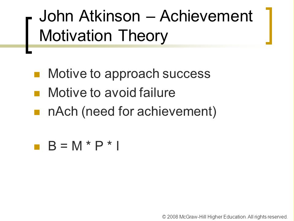 © 2008 McGraw-Hill Higher Education. All rights reserved. John Atkinson – Achievement Motivation Theory Motive to approach success Motive to avoid fai