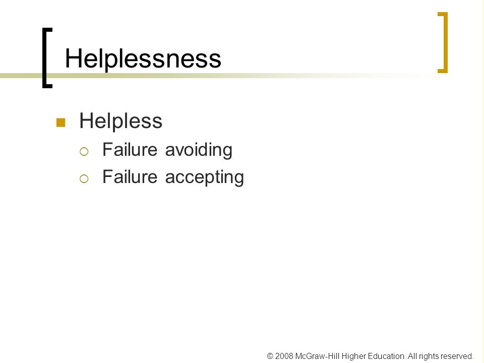 © 2008 McGraw-Hill Higher Education. All rights reserved. Helplessness Helpless  Failure avoiding  Failure accepting