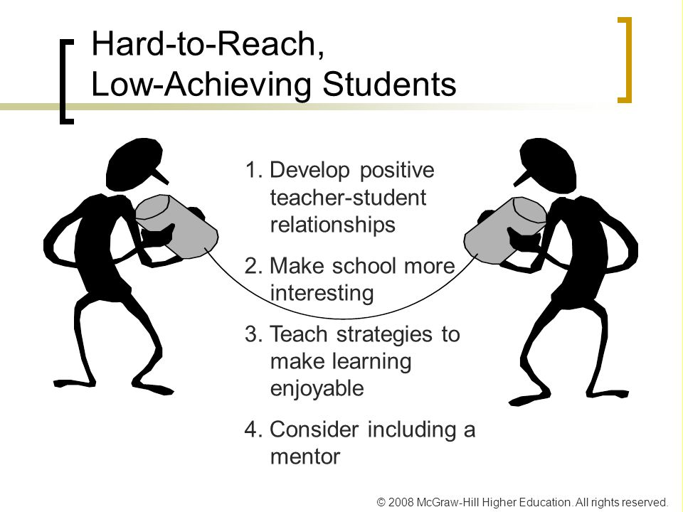 © 2008 McGraw-Hill Higher Education. All rights reserved. Hard-to-Reach, Low-Achieving Students 1. Develop positive teacher-student relationships 2. M