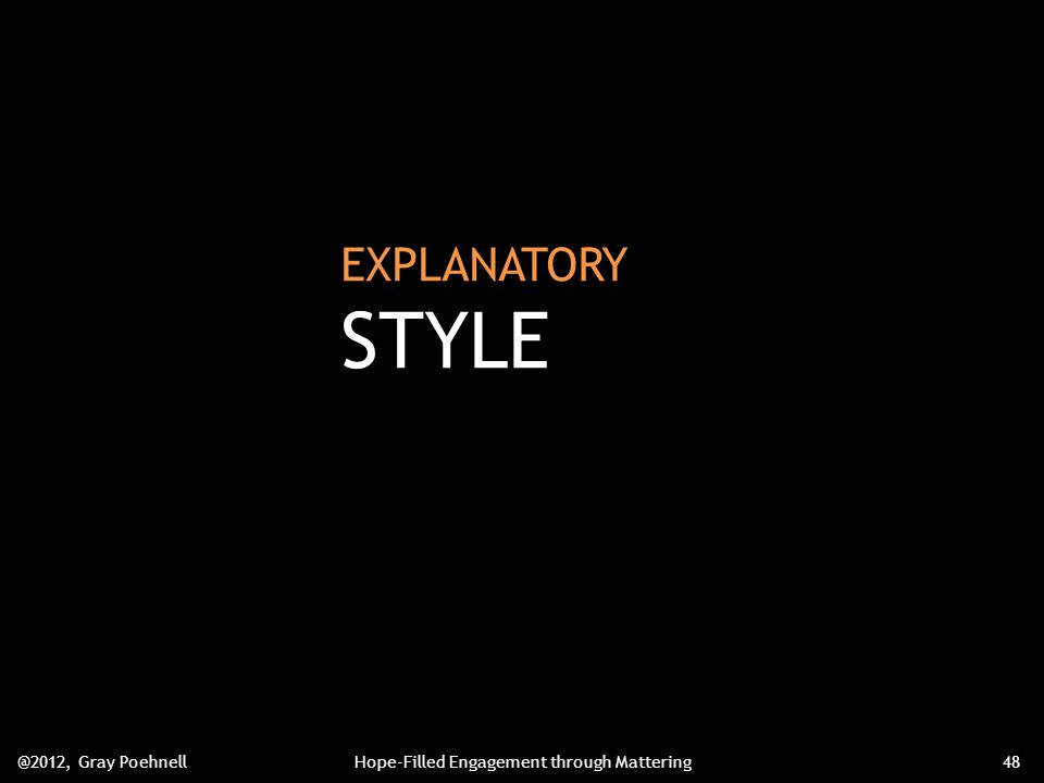 EXPLANATORY STYLE @2012, Gray PoehnellHope-Filled Engagement through Mattering48