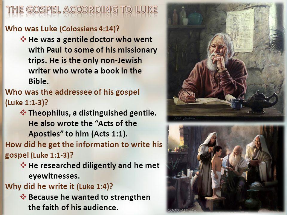 Who was Luke (Colossians 4:14) .